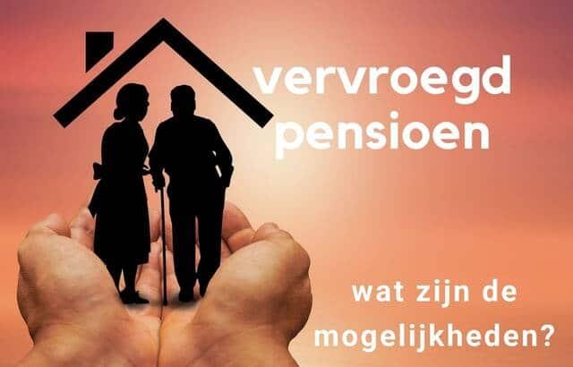 Wat zijn de mogelijkheden om vervroegd met pensioen te gaan?